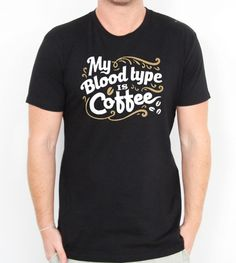 Coffee Blood Type Men's T-shirts is made of premium quality cotton for a great quality soft feel, and comfortable retail fit. Funny T Shirt Sayings, T Shirts With Sayings, Quote Tshirts, Funny Shirts, Creative T Shirt Design, Tee Design, Simple Shirts, Cool Shirts, Tee Shirts