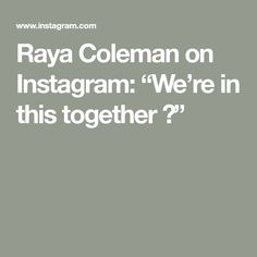 "Raya Coleman on Instagram: ""We're in this together 💕"""