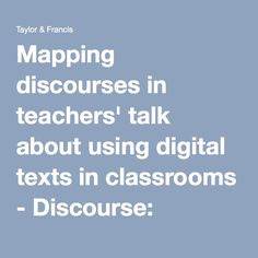 Mapping discourses in teachers' talk about using digital texts in classrooms - Discourse: Studies in the Cultural Politics of Education - Volume 31, Issue 2