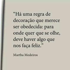 """""""Hay una regla para decorar que debe tenerse en cuenta: para donde quiera que se mire , debe haber algo que nos haga felices."""" - Martha Medeiros"""