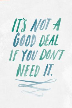 """It's not a good deal if you don't need it."" Illustrated by Becky Murphy 