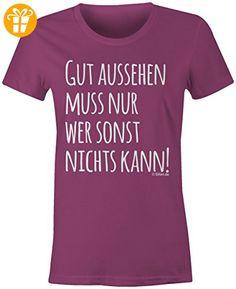 Gut aussehen muss nur wer sonst nichts kann ☆ Rundhals-T-Shirt Frauen-.  PartnerLadiesBirthday