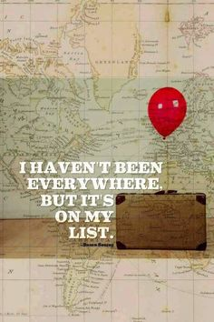 I haven't been everywhere, but it's on my list.