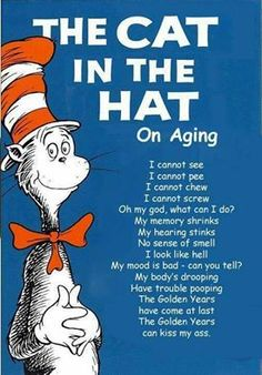 The Cat in the Hat  on Aging.  LOL