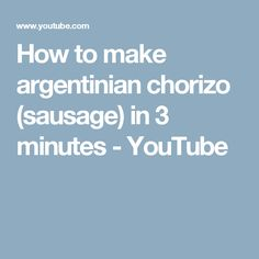 How to make argentinian chorizo (sausage) in 3 minutes - YouTube