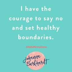 I have the courage to say no and set healthy boundaries. #AMaffirmation