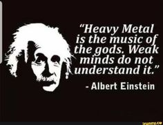 """_""""Heavy Metal IS the music o the _gods. Wea mmds do not understand it. Metallica Quotes, Metal Music Quotes, Heavy Metal Girl, Heavy Metal Funny, Heavy Metal Movie, Metal Meme, Rock Band Posters, Rock Quotes, Music Memes"""