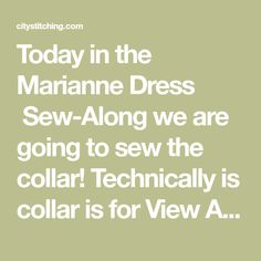 Today in the Marianne Dress  Sew-Along we are going to sew the collar! Technically is collar is for View A, but of course, you can add it to View B too if you like! So, if you are choosing to add the collar, or if you'd just like to see how it's done, here we go!