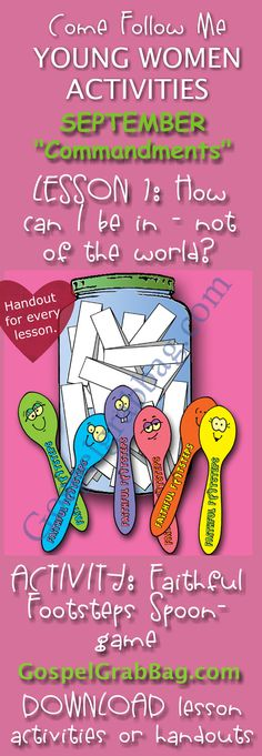 "CHOOSE THE RIGHT: Come Follow Me – LDS Young Women Activities, September Theme: ""Commandments"", Lesson #1 How can I be in the world but not of the world? handout for every lesson, ACTIVITY: Faithful Footsteps Spoon Game – to download from gospelgrabbag.com"