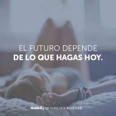 """Frases """"El futuro depende de lo que hagas hoy"""""""