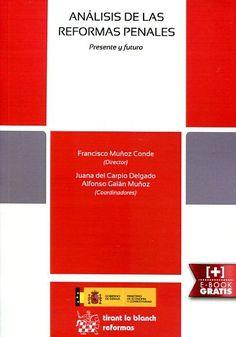 Análisis de las reformas penales : presente y futuro / Francisco Muñoz Conde (director) ; Juana del Carpio Delgado, Alfonso Galán Muñoz (coordinadores)