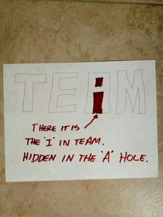 lol there IS an I in team. not funny because kids should learn team work but hilarious when it comes to adults! Great Quotes, Me Quotes, E Mc2, Funny Cute, Freaking Hilarious, Wise Words, I Laughed, Favorite Quotes, Laughter