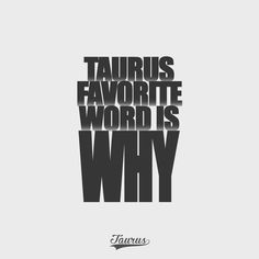 """Zodiac: Taurus - Favorite word is """"why"""" and always has been! Taurus And Aquarius, Taurus Bull, Taurus Traits, Astrology Taurus, Zodiac Signs Taurus, Zodiac Sign Traits, Zodiac Facts, Pisces, Taurus Constellation Tattoo"""