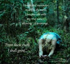 "Beautiful quote to embrace: ""I touch and surrender myself to the #earth ....From these roots I shall grow ..."""