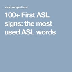 100+ First ASL signs: the most used ASL words