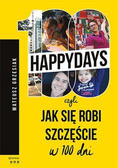 """Najnowsza książka Mateusza Grzesiaka pt. """"100happydays, czyli jak się robi szczęście w 100 dni"""".  #onepress #ksiazki #premiera #mateuszgrzesiak #100happydays"""