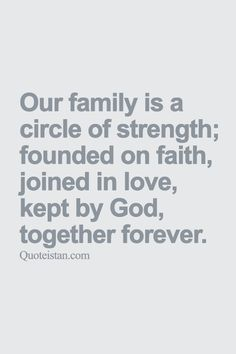 Our Family Is A Circle Of Strength Founded On Faith Joined In Love Kept By God Together Forever