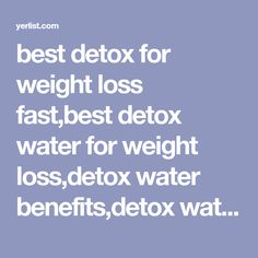 best detox for weight loss fast,best detox water for weight loss,detox water benefits,detox water meaning,detox water for flat belly,fat flush water recipe,dr oz fat flush water,flush drink to pass drug test,Flush The Fat Away With These 5 Delicious Drinks