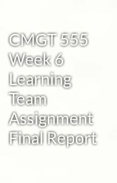"""Read """"CMGT 555 Week 6 Learning Team Assignment Final Report"""" #wattpad #adventure Visit Now for Complete Course:  www.homework-aid.com"""