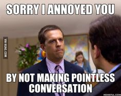 Pointless conversations with people you know you will never or rarely see again annoy me