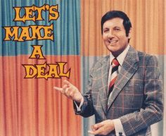 I remember one of the most popular television game shows of the 1960's and 70's....the original Let's Make A Deal, with host Monty Hall! The show where contestants buy, sell, or trade anything and everything from Aardvarks to Zithers.  Lawyers, doctors, plumbers, and even Beverly Hills housewives dressed as kumquats and turnips hoping to trade a hard boiled egg for a Cadillac.  What would be behind the Curtain? A Car or a ZONK...a worthless, ridiculous prize!