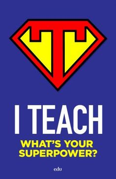 I teach. What's your superpower? (Classroom Poster)