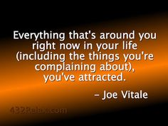 Everything that is around you right now in your life, you've attracted_Joe Vitale Love Poems And Quotes, Wise Quotes, Motivational Quotes, Inspirational Quotes, Wise Sayings, Dr Joe Vitale, Life Quotes To Live By, Live Life, Positive Motivation