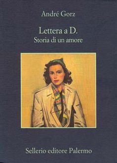 "Andrè Gorz, ""Lettera a D."" Storia di un amore"