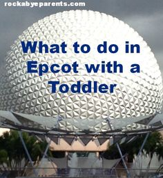 What To Do In Epcot With A Toddler - rockabyeparents.com