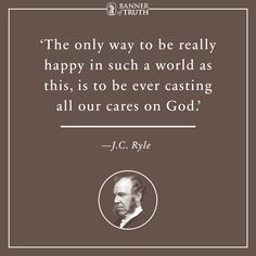 Cast all your cares on God. —Ryle