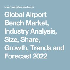 Global Airport Bench Market, Industry Analysis, Size, Share, Growth, Trends and Forecast 2022