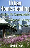 Free Kindle Book -   Urban Homesteading: Guide to Sustainable Ecological Living in the City: (Urban Gardening, Sustainable Living Guide) (Homesteading For Dummies) Check more at http://www.free-kindle-books-4u.com/crafts-hobbies-homefree-urban-homesteading-guide-to-sustainable-ecological-living-in-the-city-urban-gardening-sustainable-living-guide-homesteading-for-dummies/