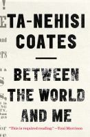 Between the world and me / Ta-Nehisi Coates. Large Print