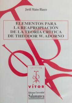 Elementos para la reapropiación de la teoría crítica de Theodor W. Adorno / Jordi Maiso Blasco ; [dirigida por José Luis Molinuevo] - Salamanca : Universidad de Salamanca, 2010 - 1 Cd + 1 folleto