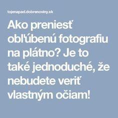 Ako preniesť obľúbenú fotografiu na plátno? Je to také jednoduché, že nebudete veriť vlastným očiam! Pc Mouse, Decoration, Decoupage, Techno, Education, Design, Android, Notebook, Internet