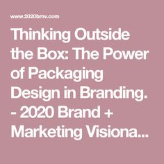 Thinking Outside the Box: The Power of Packaging Design in Branding. - 2020 Brand + Marketing Visionaries