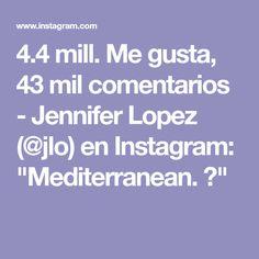 """4.4 mill. Me gusta, 43 mil comentarios - Jennifer Lopez (@jlo) en Instagram: """"Mediterranean. 🌊"""" Jennifer Lopez, Instagram, Jenifer Lopes"""
