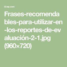 Frases-recomendables-para-utilizar-en-los-reportes-de-evaluación-2-1.jpg (960×720)