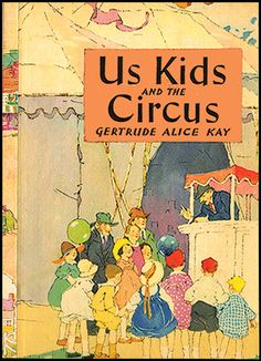 US KIDS AT THE CIRCUS (1927) written and illustrated by Gertrude Alice Kay.