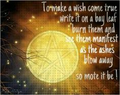 To make a wish come true, write it on a bay leaf