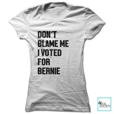 Don't Blame Me I Voted For Bernie - Women's Tee