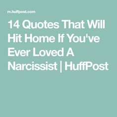 14 Quotes That Will Hit Home If You've Ever Loved A Narcissist | HuffPost