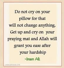 """""""Do not cry on your pillow for that will not change anything. Get up and cry on your praying mat and Allah will grant you ease after your hardship."""" - Imam Ali (as) Hazrat Ali Sayings, Imam Ali Quotes, Allah Quotes, Muslim Quotes, Religious Quotes, Words Quotes, Life Quotes, Qoutes, Story Quotes"""