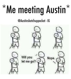I did this! Austin just giggled and kept hugging me! Then I went and jumped on AC!