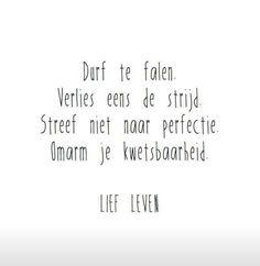 Durf eens te falen, verlies eens de strijd, streef niet naar perfectie maar omarm je kwetsbaarheid. #lief #leven #quote