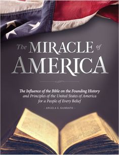 The MIRACLE of AMERICA The Influence of the Bible on the Founding History and Principles of the United States of America for a People of Every belief