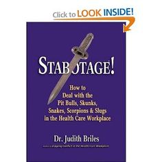 Stabotage!: How to Deal with the Pit Bulls, Skunks, Snakes, Scorpions & Slugs in the Health Care Workplace by Judith Briles