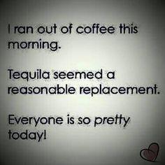Tequila always works!