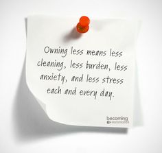 Owning less means less cleaning, less burden, less anxiety, and less stress each and every day. #quote #simpleliving #minimalism