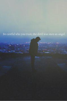 Faites attention à qui vous faites confiance, le diable était autrefois un ange - Recherche Google